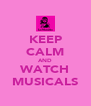 KEEP CALM AND WATCH MUSICALS - Personalised Poster A4 size