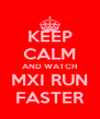 KEEP CALM AND WATCH MXI RUN FASTER - Personalised Poster A4 size
