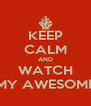 KEEP CALM AND WATCH MY AWESOME - Personalised Poster A4 size