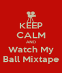 KEEP CALM AND Watch My Ball Mixtape - Personalised Poster A4 size