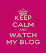 KEEP CALM AND WATCH MY BLOG - Personalised Poster A4 size