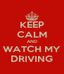 KEEP CALM AND WATCH MY DRIVING - Personalised Poster A4 size