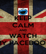 KEEP CALM AND WATCH MY FACEBOOK - Personalised Poster A4 size