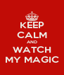 KEEP CALM AND WATCH MY MAGIC - Personalised Poster A4 size