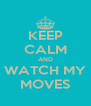 KEEP CALM AND WATCH MY MOVES - Personalised Poster A4 size