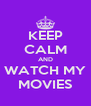 KEEP CALM AND WATCH MY MOVIES - Personalised Poster A4 size