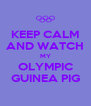 KEEP CALM AND WATCH MY OLYMPIC GUINEA PIG - Personalised Poster A4 size