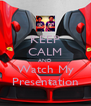 KEEP CALM AND Watch My Presentation - Personalised Poster A4 size