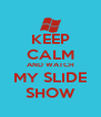 KEEP CALM AND WATCH MY SLIDE SHOW - Personalised Poster A4 size