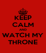 KEEP CALM AND WATCH MY THRONE - Personalised Poster A4 size