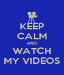 KEEP CALM AND WATCH MY VIDEOS - Personalised Poster A4 size