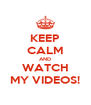 KEEP CALM AND WATCH MY VIDEOS! - Personalised Poster A4 size