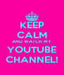 KEEP CALM AND WATCH MY YOUTUBE CHANNEL! - Personalised Poster A4 size