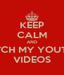 KEEP CALM AND WATCH MY YOUTUBE VIDEOS - Personalised Poster A4 size