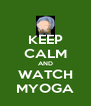 KEEP CALM AND WATCH MYOGA - Personalised Poster A4 size