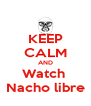 KEEP CALM AND Watch  Nacho libre - Personalised Poster A4 size