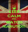 KEEP CALM AND WATCH NARUTO!!! - Personalised Poster A4 size
