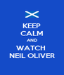 KEEP CALM AND WATCH  NEIL OLIVER - Personalised Poster A4 size
