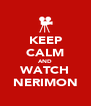 KEEP CALM AND WATCH NERIMON - Personalised Poster A4 size