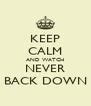 KEEP CALM AND WATCH NEVER BACK DOWN - Personalised Poster A4 size