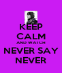 KEEP CALM AND WATCH NEVER SAY NEVER - Personalised Poster A4 size