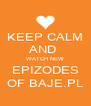 KEEP CALM AND  WATCH NEW EPIZODES OF BAJE.PL - Personalised Poster A4 size