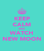 KEEP CALM AND WATCH NEW MOON - Personalised Poster A4 size