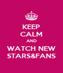 KEEP CALM AND WATCH NEW STARS&FANS - Personalised Poster A4 size