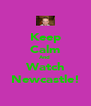 Keep Calm And  Watch Newcastle! - Personalised Poster A4 size