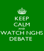 KEEP CALM AND WATCH NGHS DEBATE  - Personalised Poster A4 size
