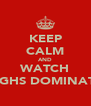 KEEP CALM AND WATCH NGHS DOMINATE - Personalised Poster A4 size