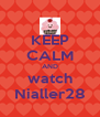 KEEP CALM AND watch Nialler28 - Personalised Poster A4 size