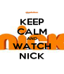 KEEP CALM AND WATCH NICK - Personalised Poster A4 size