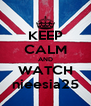 KEEP CALM AND WATCH nieesia25 - Personalised Poster A4 size