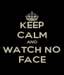KEEP CALM AND WATCH NO FACE - Personalised Poster A4 size