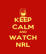 KEEP CALM AND WATCH NRL - Personalised Poster A4 size