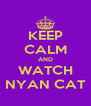 KEEP CALM AND WATCH NYAN CAT - Personalised Poster A4 size