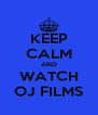 KEEP CALM AND WATCH OJ FILMS - Personalised Poster A4 size