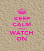 KEEP CALM AND WATCH ON - Personalised Poster A4 size