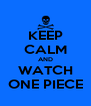KEEP CALM AND WATCH ONE PIECE - Personalised Poster A4 size