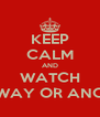 KEEP CALM AND WATCH ONE WAY OR ANOTHER - Personalised Poster A4 size