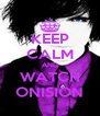KEEP CALM AND WATCH ONISION - Personalised Poster A4 size