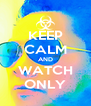 KEEP CALM AND WATCH ONLY - Personalised Poster A4 size