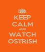 KEEP CALM AND WATCH OSTRISH - Personalised Poster A4 size