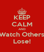 KEEP CALM AND Watch Others Lose! - Personalised Poster A4 size