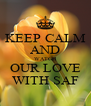 KEEP CALM AND WATCH OUR LOVE WITH SAF - Personalised Poster A4 size