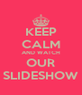 KEEP CALM AND WATCH OUR SLIDESHOW - Personalised Poster A4 size