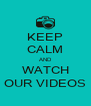 KEEP CALM AND WATCH OUR VIDEOS - Personalised Poster A4 size