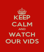 KEEP CALM AND WATCH OUR VIDS - Personalised Poster A4 size