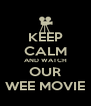 KEEP CALM AND WATCH OUR WEE MOVIE - Personalised Poster A4 size